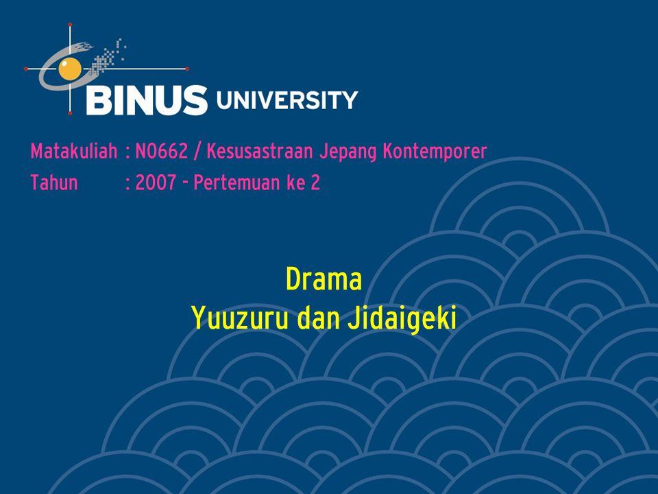 Drama Yuuzuru dan Jidaigeki Matakuliah: N0662 / Kesusastraan Jepang Kontemporer Tahun: 2007 - Pertemuan ke 2