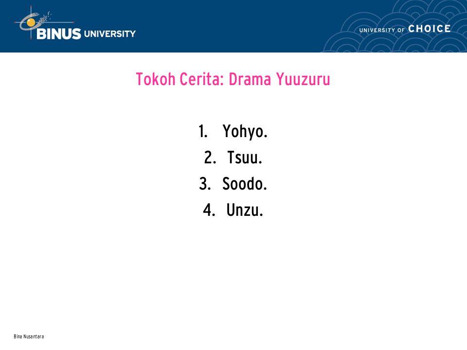 Bina Nusantara Tokoh Cerita: Drama Yuuzuru 1. Yohyo. 2. Tsuu. 3. Soodo. 4. Unzu.