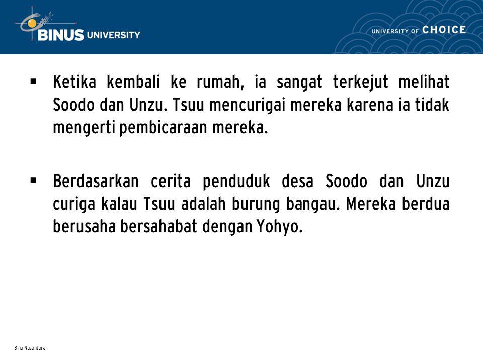 Bina Nusantara  Ketika kembali ke rumah, ia sangat terkejut melihat Soodo dan Unzu.