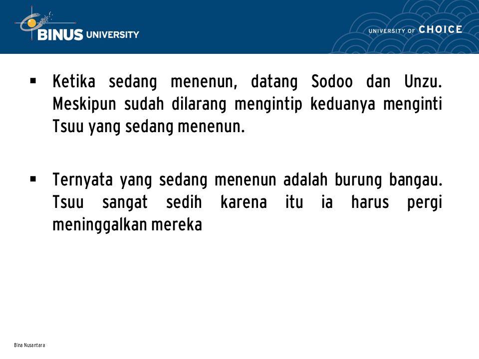 Bina Nusantara  Ketika sedang menenun, datang Sodoo dan Unzu.