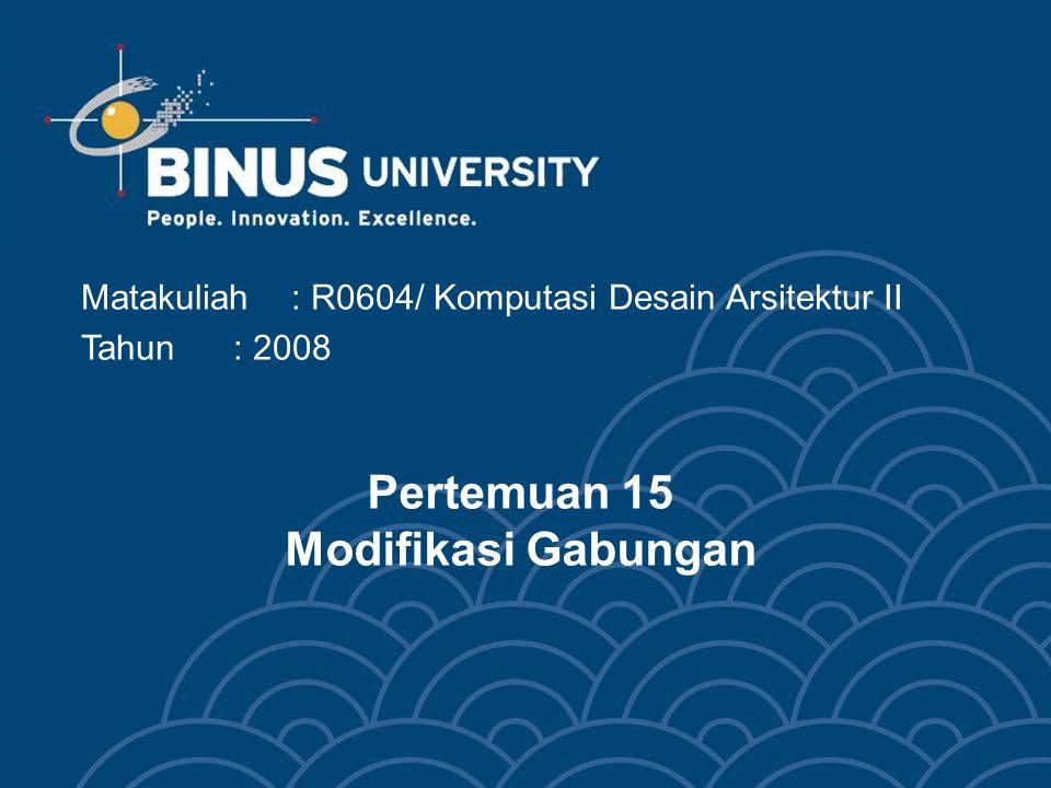 Matakuliah: R0604/ Komputasi Desain Arsitektur II Tahun: 2008 Pertemuan 15 Modifikasi Gabungan