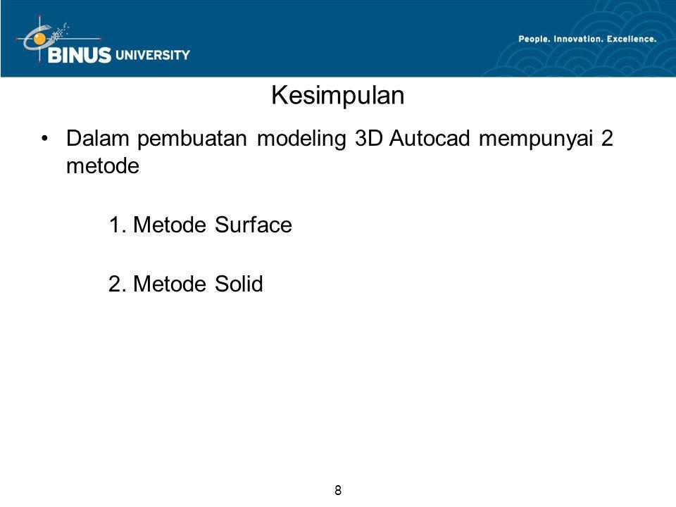 8 Kesimpulan Dalam pembuatan modeling 3D Autocad mempunyai 2 metode 1. Metode Surface 2. Metode Solid