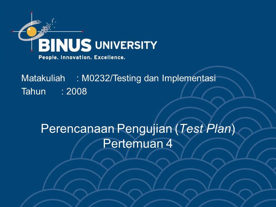 Perencanaan Pengujian (Test Plan) Pertemuan 4 Matakuliah: M0232/Testing dan Implementasi Tahun: 2008