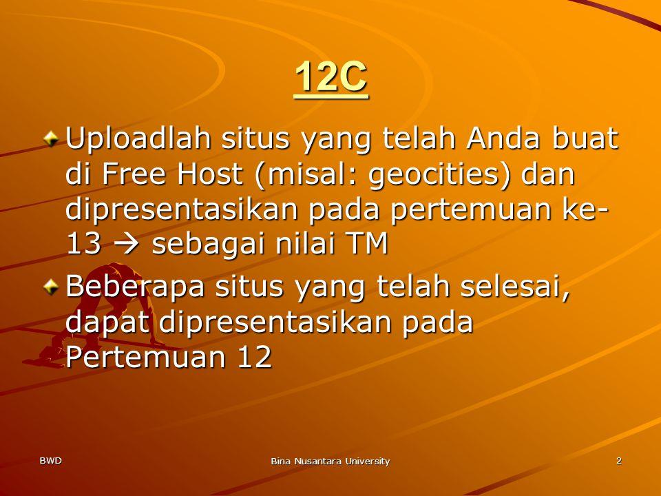 BWD Bina Nusantara University 2 12C Uploadlah situs yang telah Anda buat di Free Host (misal: geocities) dan dipresentasikan pada pertemuan ke- 13  sebagai nilai TM Beberapa situs yang telah selesai, dapat dipresentasikan pada Pertemuan 12