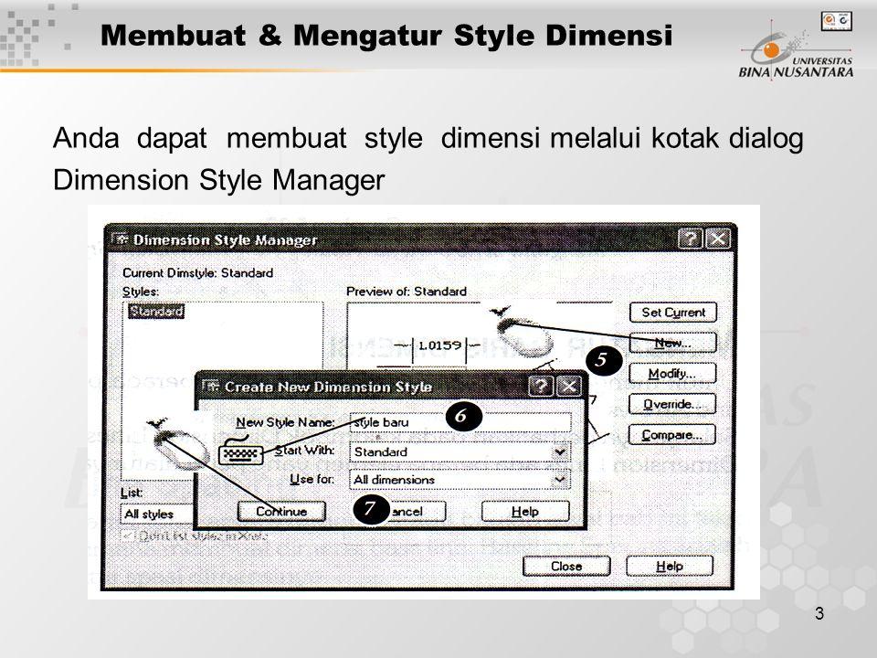 3 Membuat & Mengatur Style Dimensi Anda dapat membuat style dimensi melalui kotak dialog Dimension Style Manager