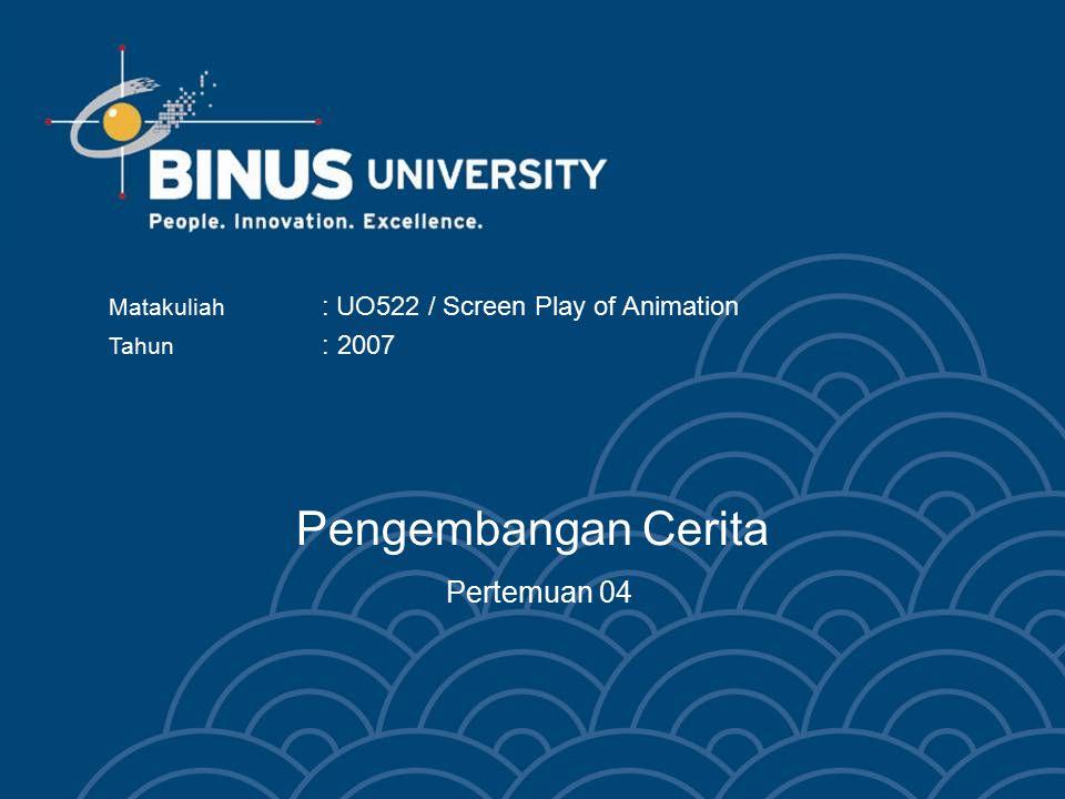 Pengembangan Cerita Pertemuan 04 Matakuliah : UO522 / Screen Play of Animation Tahun : 2007