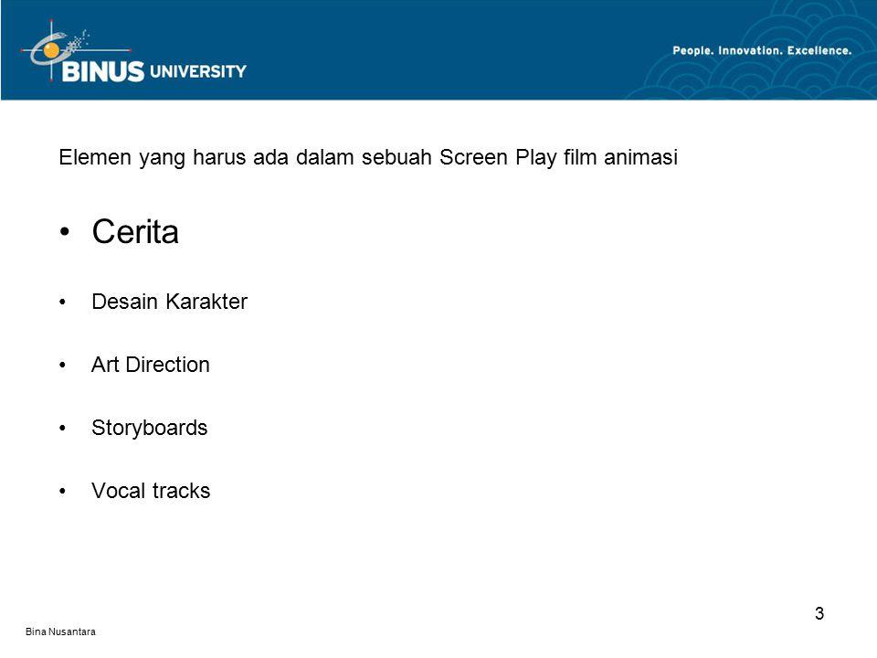 Bina Nusantara Elemen yang harus ada dalam sebuah Screen Play film animasi Cerita Desain Karakter Art Direction Storyboards Vocal tracks 3