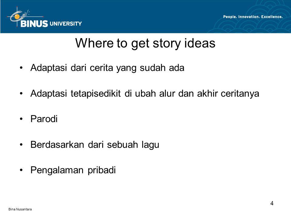 Bina Nusantara Adaptasi dari cerita yang sudah ada Adaptasi tetapisedikit di ubah alur dan akhir ceritanya Parodi Berdasarkan dari sebuah lagu Pengalaman pribadi Where to get story ideas 4