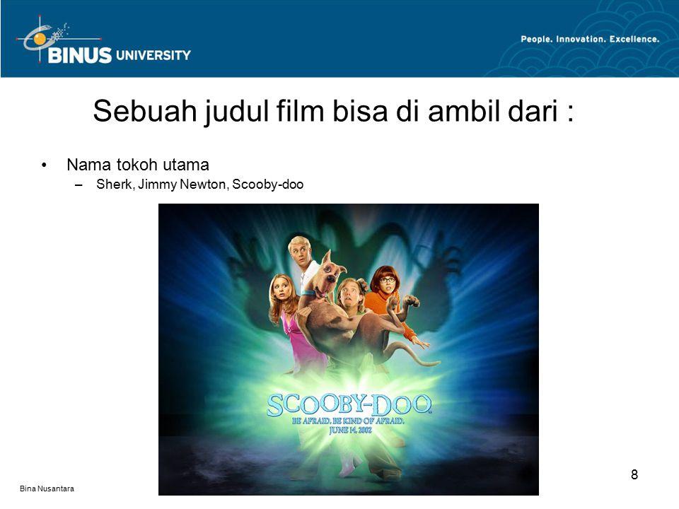 Bina Nusantara Nama tokoh utama –Sherk, Jimmy Newton, Scooby-doo Sebuah judul film bisa di ambil dari : 8