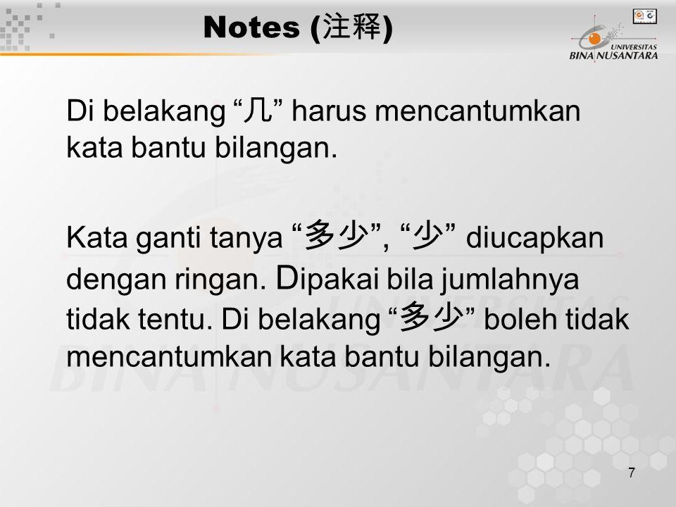 7 Notes ( 注释 ) Di belakang 几 harus mencantumkan kata bantu bilangan.