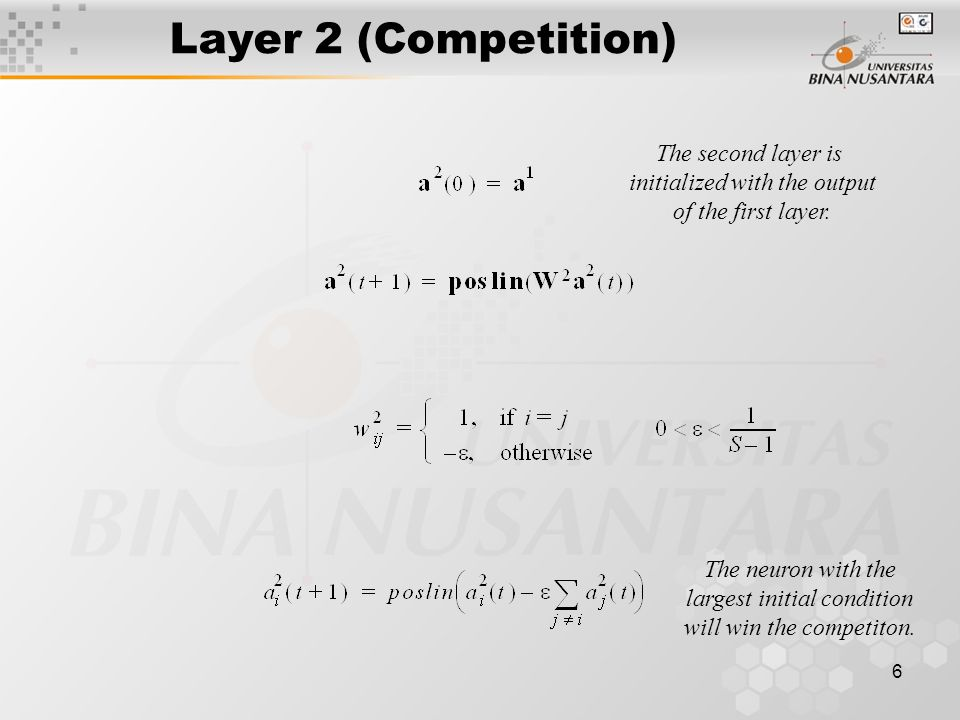 6 Layer 2 (Competition) The neuron with the largest initial condition will win the competiton.