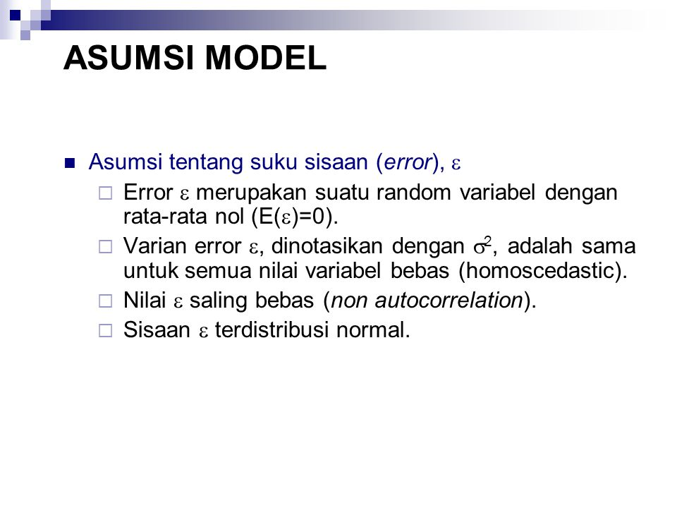 ASUMSI MODEL Asumsi tentang suku sisaan (error),   Error  merupakan suatu random variabel dengan rata-rata nol (E(  )=0).  Varian error , dinota