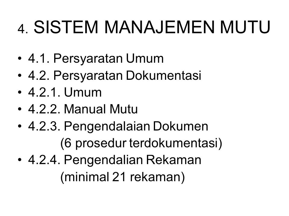 4. SISTEM MANAJEMEN MUTU 4.1. Persyaratan Umum 4.2. Persyaratan Dokumentasi 4.2.1. Umum 4.2.2. Manual Mutu 4.2.3. Pengendalaian Dokumen (6 prosedur te