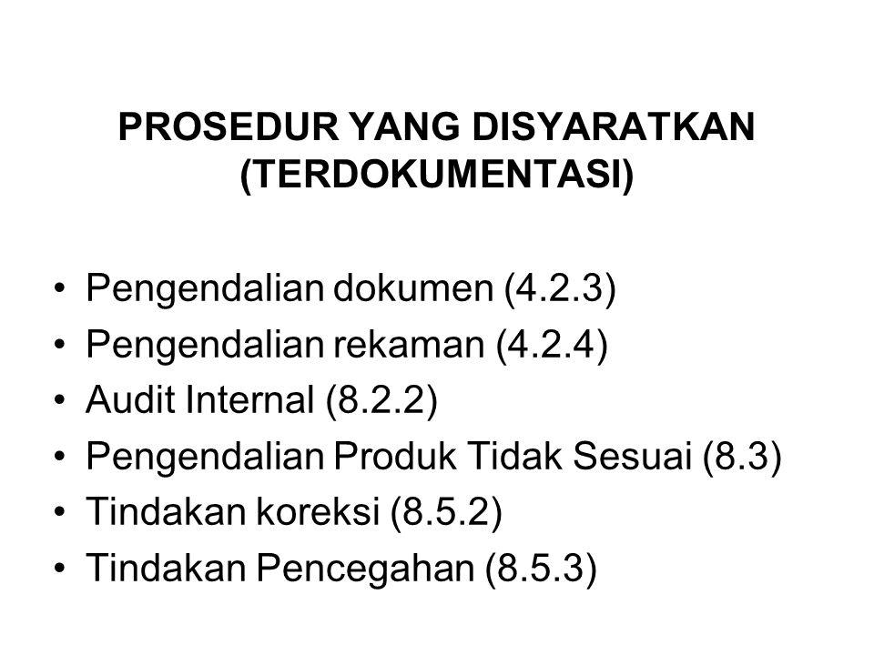 PROSEDUR YANG DISYARATKAN (TERDOKUMENTASI) Pengendalian dokumen (4.2.3) Pengendalian rekaman (4.2.4) Audit Internal (8.2.2) Pengendalian Produk Tidak