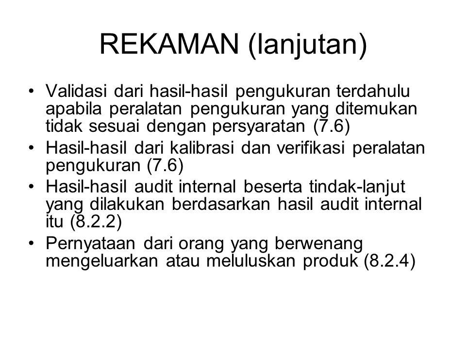 REKAMAN (lanjutan) Validasi dari hasil-hasil pengukuran terdahulu apabila peralatan pengukuran yang ditemukan tidak sesuai dengan persyaratan (7.6) Ha
