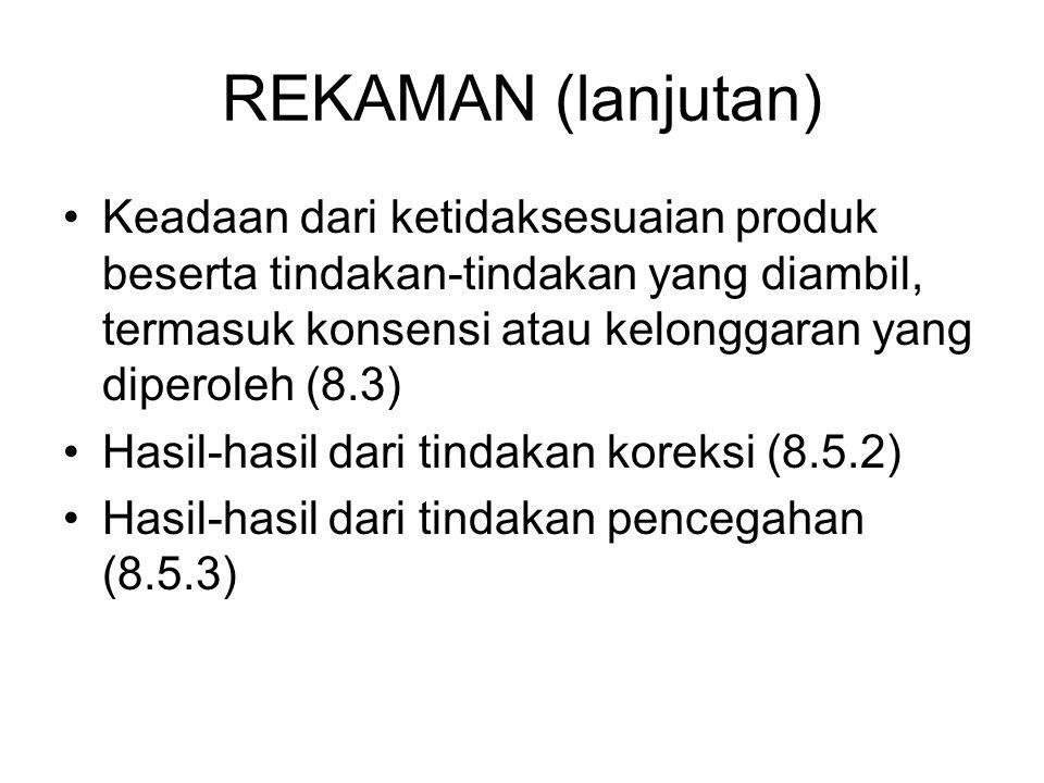 REKAMAN (lanjutan) Keadaan dari ketidaksesuaian produk beserta tindakan-tindakan yang diambil, termasuk konsensi atau kelonggaran yang diperoleh (8.3)