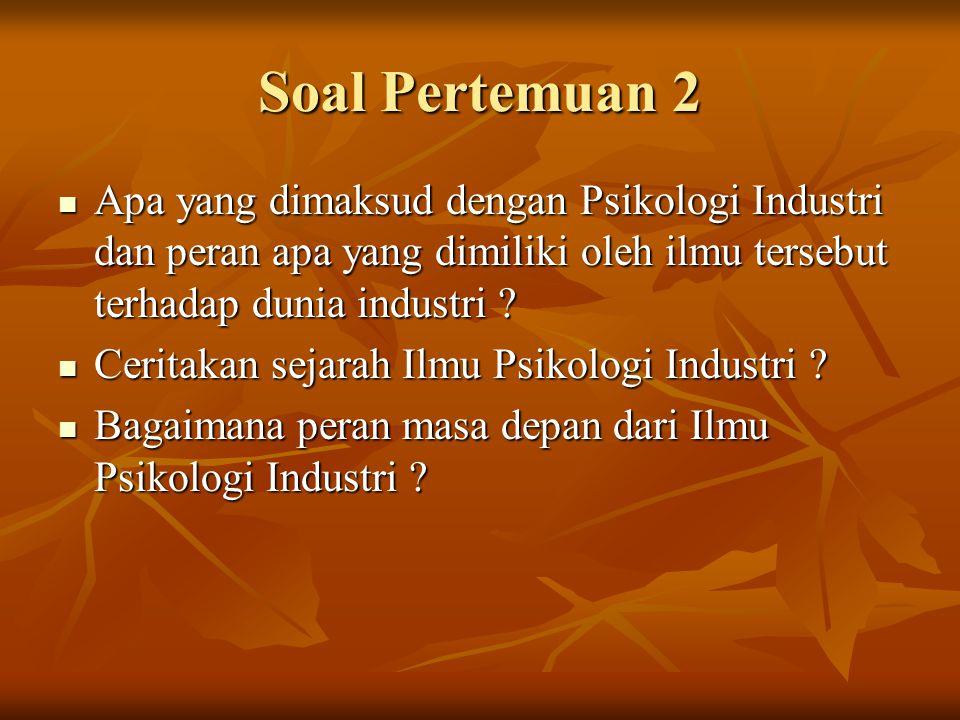 Soal Pertemuan 2 Apa yang dimaksud dengan Psikologi Industri dan peran apa yang dimiliki oleh ilmu tersebut terhadap dunia industri ? Apa yang dimaksu