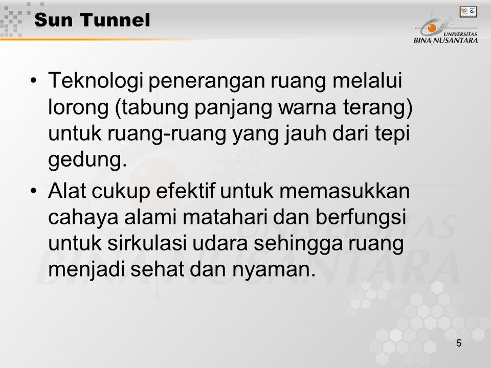 5 Sun Tunnel Teknologi penerangan ruang melalui lorong (tabung panjang warna terang) untuk ruang-ruang yang jauh dari tepi gedung.