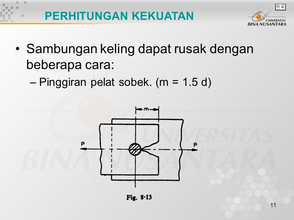 11 Sambungan keling dapat rusak dengan beberapa cara: –Pinggiran pelat sobek. (m = 1.5 d) PERHITUNGAN KEKUATAN
