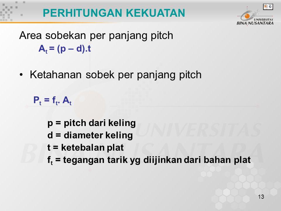 13 Area sobekan per panjang pitch A t = (p – d).t Ketahanan sobek per panjang pitch P t = f t. A t p = pitch dari keling d = diameter keling t = keteb