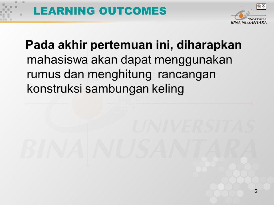 2 LEARNING OUTCOMES Pada akhir pertemuan ini, diharapkan mahasiswa akan dapat menggunakan rumus dan menghitung rancangan konstruksi sambungan keling
