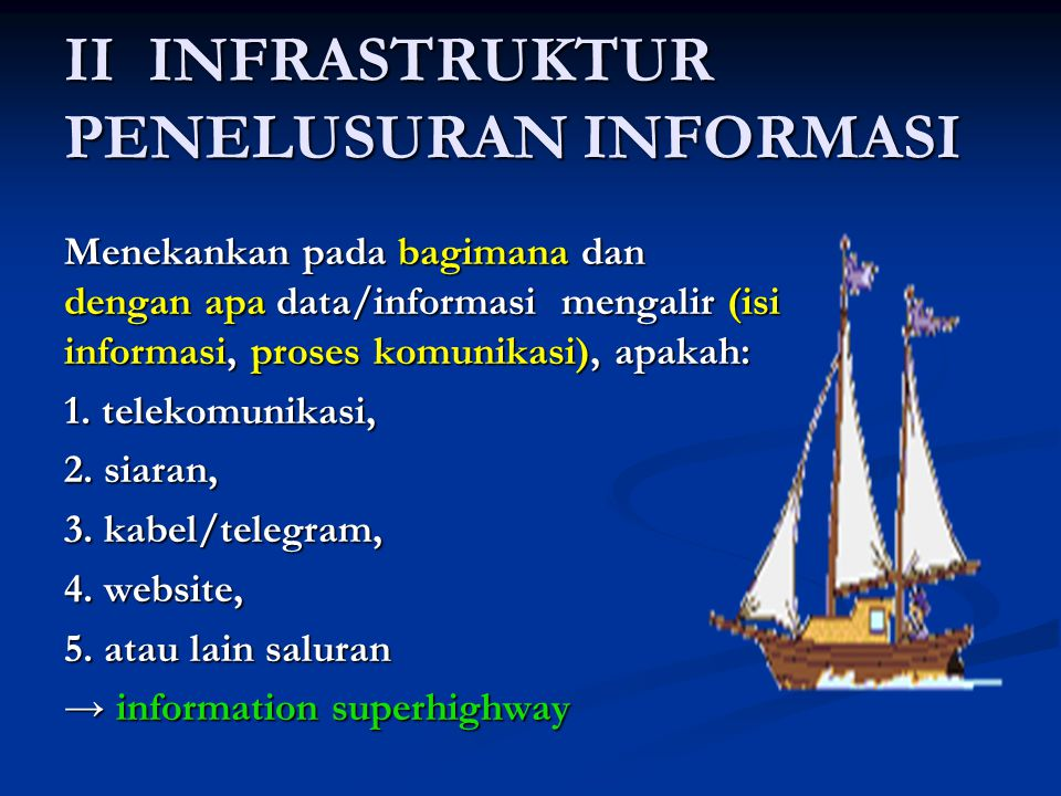 II INFRASTRUKTUR PENELUSURAN INFORMASI Menekankan pada bagimana dan dengan apa data/informasi mengalir (isi informasi, proses komunikasi), apakah: 1.