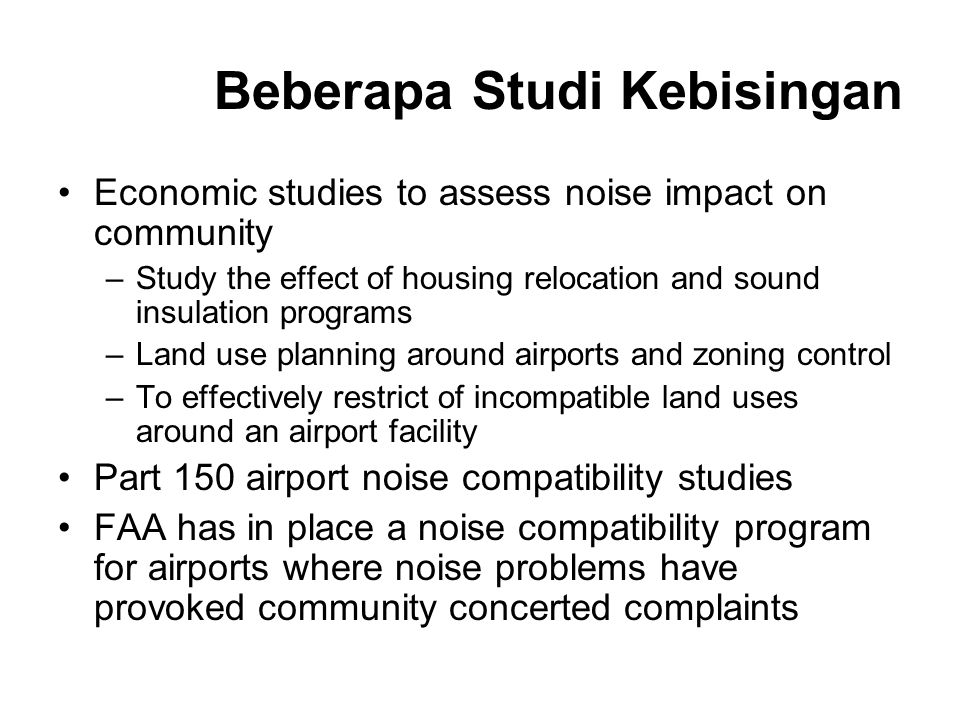 Beberapa Studi Kebisingan Economic studies to assess noise impact on community –Study the effect of housing relocation and sound insulation programs –