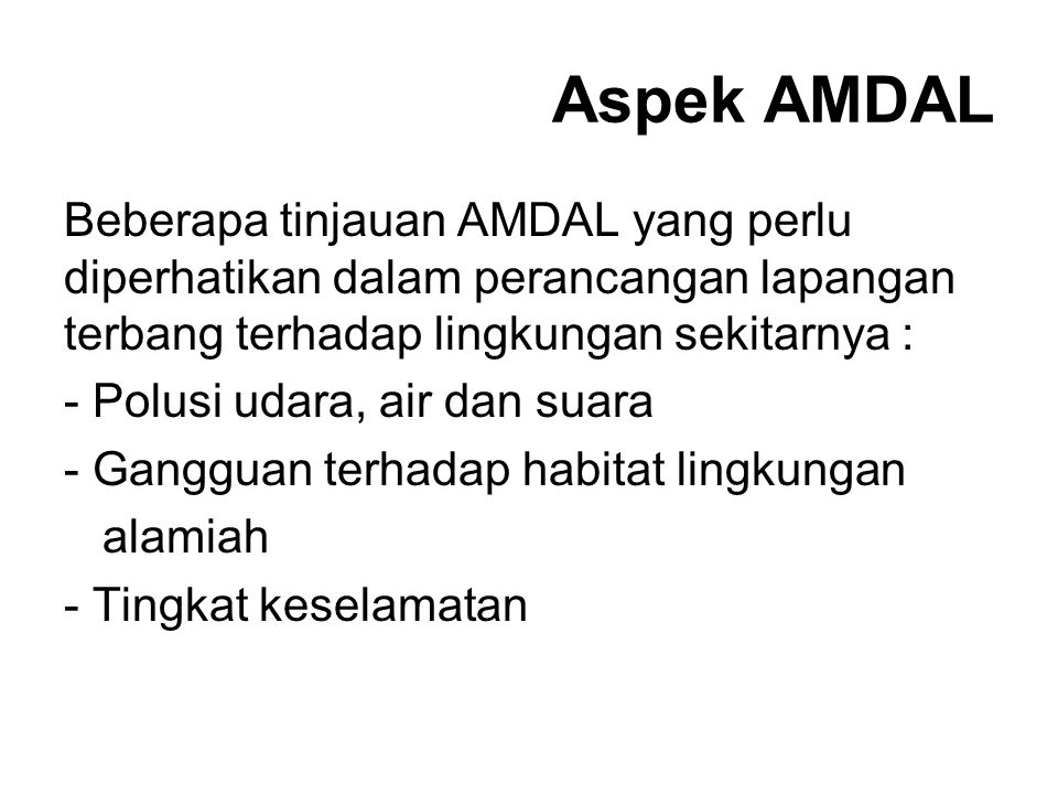 Aspek AMDAL Beberapa tinjauan AMDAL yang perlu diperhatikan dalam perancangan lapangan terbang terhadap lingkungan sekitarnya : - Polusi udara, air da