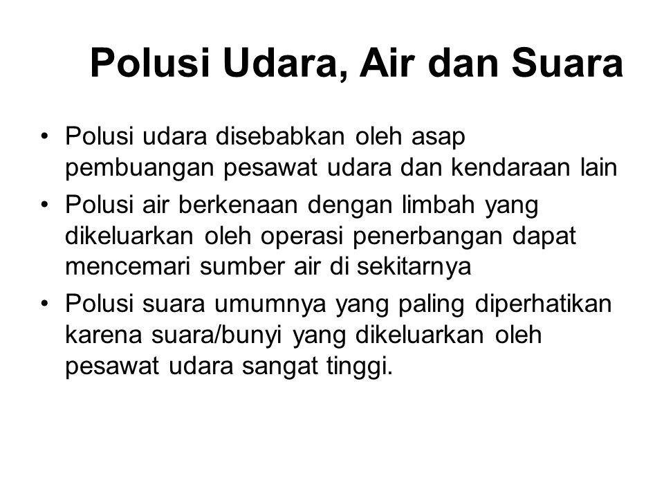 Polusi Udara, Air dan Suara Polusi udara disebabkan oleh asap pembuangan pesawat udara dan kendaraan lain Polusi air berkenaan dengan limbah yang dike