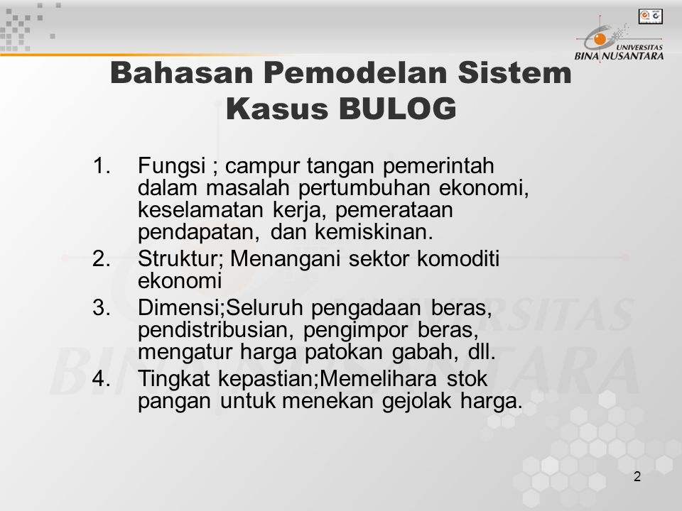 2 Bahasan Pemodelan Sistem Kasus BULOG 1.Fungsi ; campur tangan pemerintah dalam masalah pertumbuhan ekonomi, keselamatan kerja, pemerataan pendapatan, dan kemiskinan.