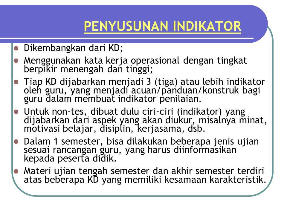 PENYUSUNAN INDIKATOR Dikembangkan dari KD; Menggunakan kata kerja operasional dengan tingkat berpikir menengah dan tinggi; Tiap KD dijabarkan menjadi