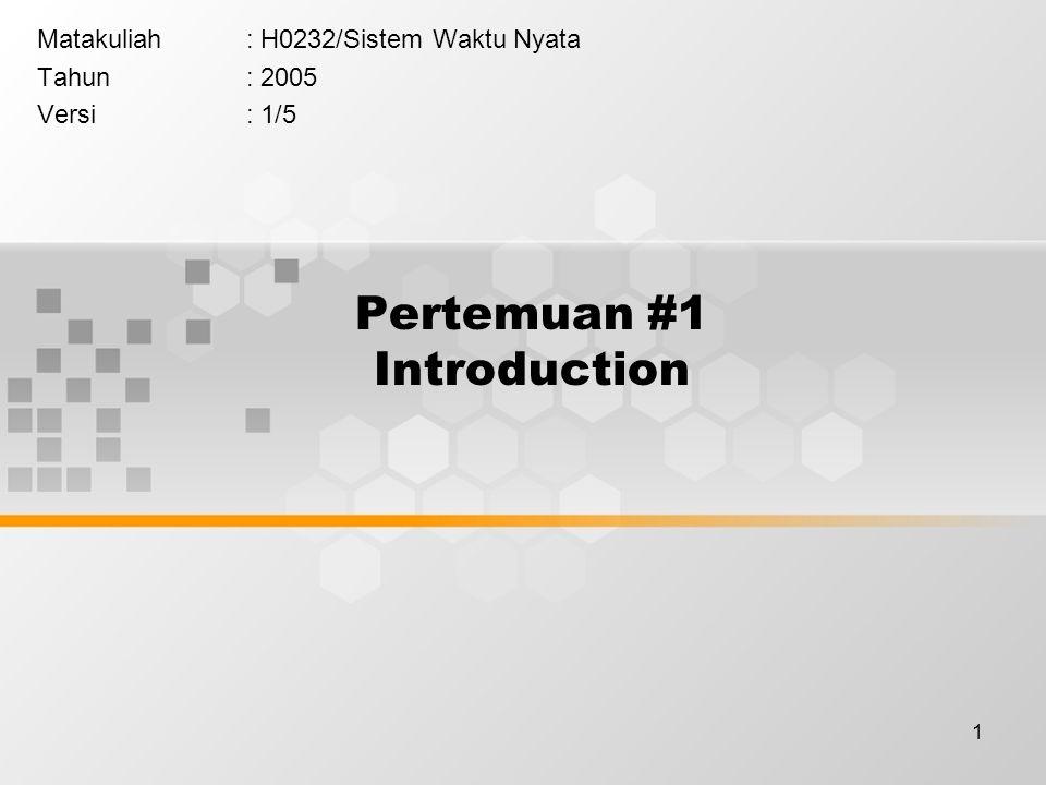 1 Pertemuan #1 Introduction Matakuliah: H0232/Sistem Waktu Nyata Tahun: 2005 Versi: 1/5