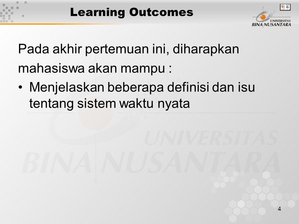 4 Learning Outcomes Pada akhir pertemuan ini, diharapkan mahasiswa akan mampu : Menjelaskan beberapa definisi dan isu tentang sistem waktu nyata