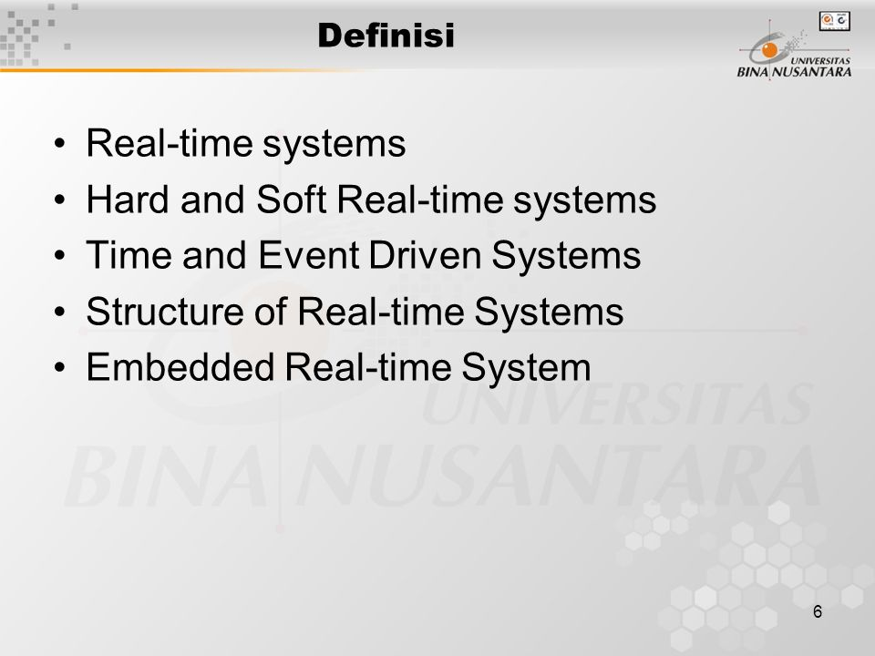 6 Definisi Real-time systems Hard and Soft Real-time systems Time and Event Driven Systems Structure of Real-time Systems Embedded Real-time System