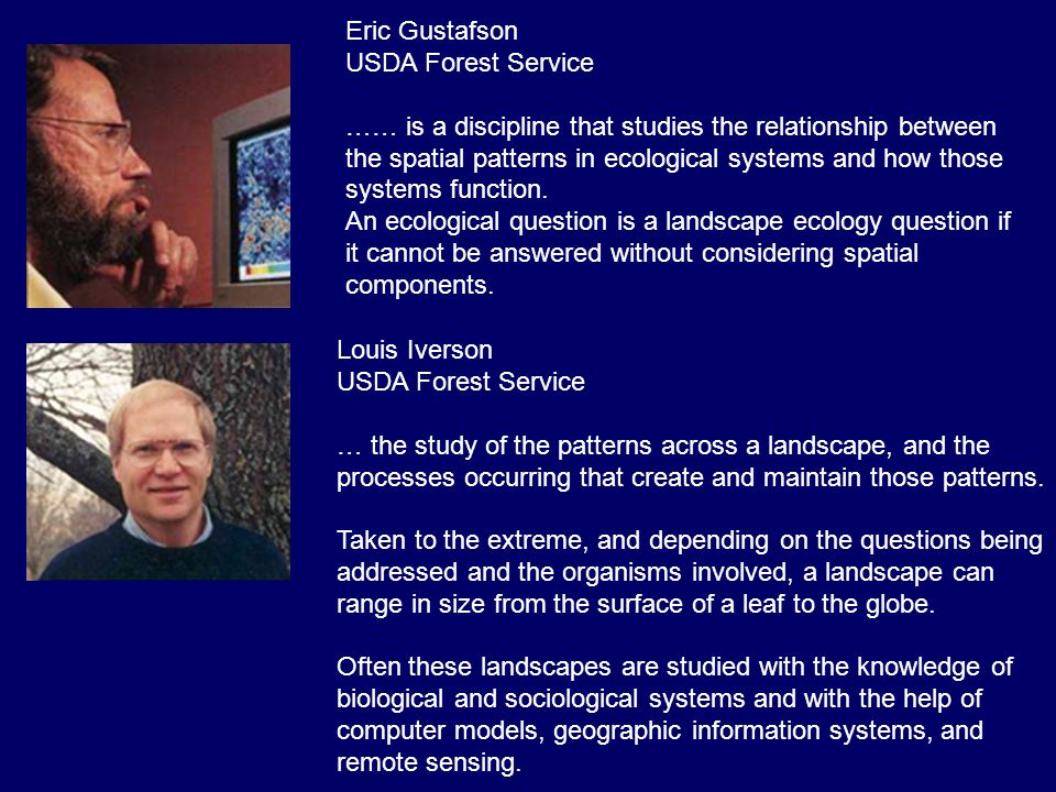 Eric Gustafson USDA Forest Service …… is a discipline that studies the relationship between the spatial patterns in ecological systems and how those s