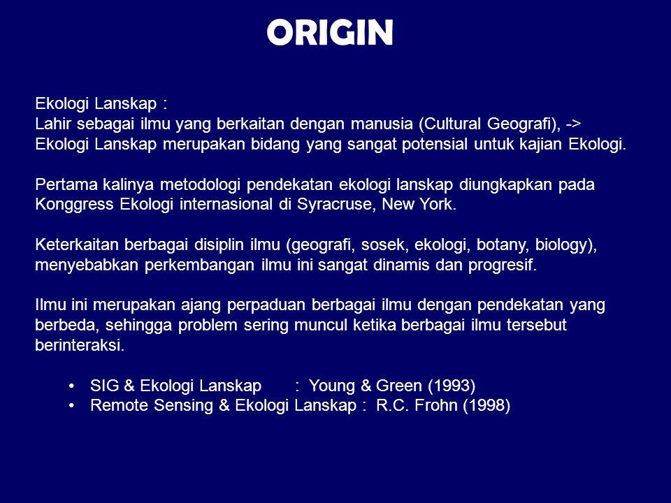 Ekologi Lanskap : Lahir sebagai ilmu yang berkaitan dengan manusia (Cultural Geografi), -> Ekologi Lanskap merupakan bidang yang sangat potensial untu