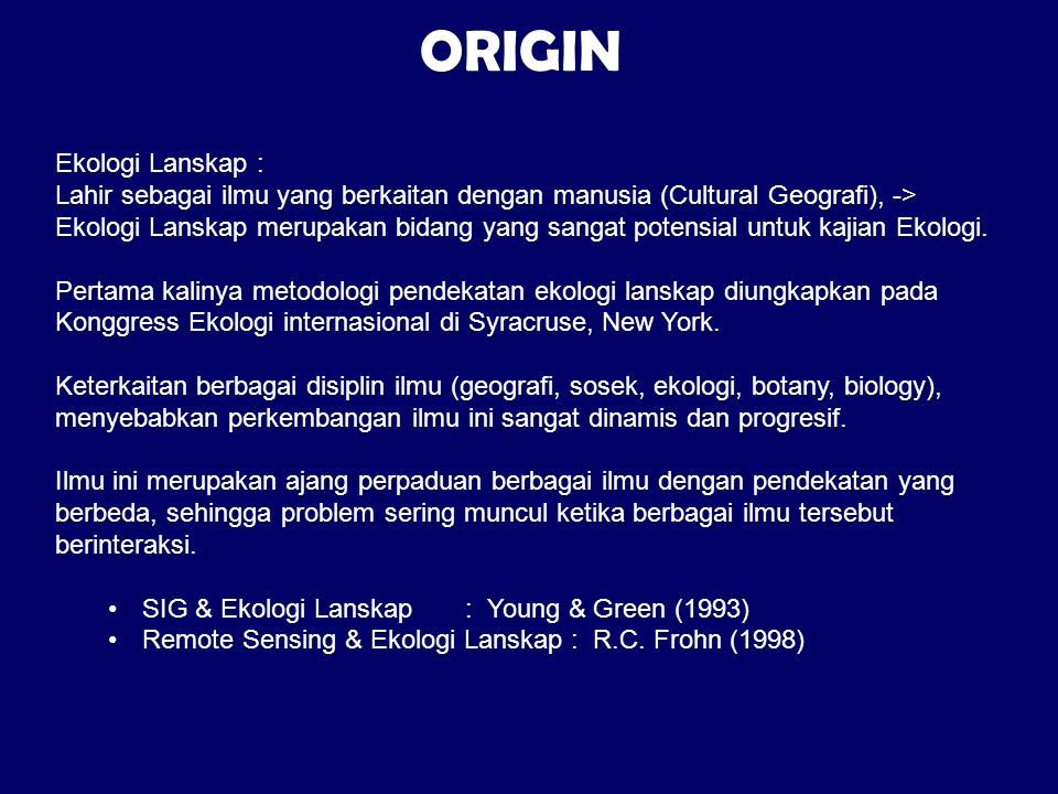 EKOLOGI LANSKAP EKOLOGI (ECOLOGY) : Greek oikos (house), logiā (science) The science of the relationships between organisms and their environments.