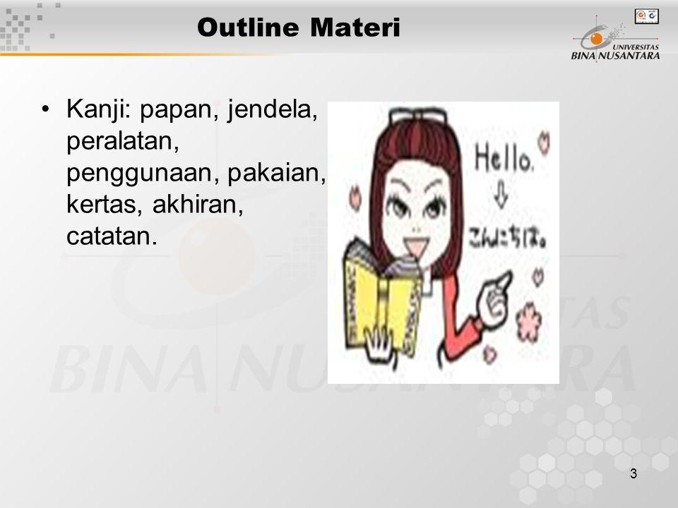3 Outline Materi Kanji: papan, jendela, peralatan, penggunaan, pakaian, kertas, akhiran, catatan.