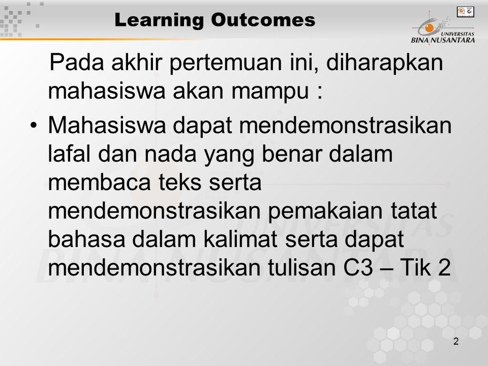 2 Learning Outcomes Pada akhir pertemuan ini, diharapkan mahasiswa akan mampu : Mahasiswa dapat mendemonstrasikan lafal dan nada yang benar dalam memb