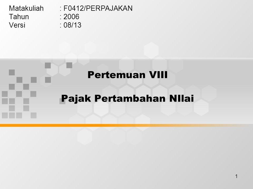 1 Pertemuan VIII Pajak Pertambahan NIlai Matakuliah: F0412/PERPAJAKAN Tahun: 2006 Versi: 08/13