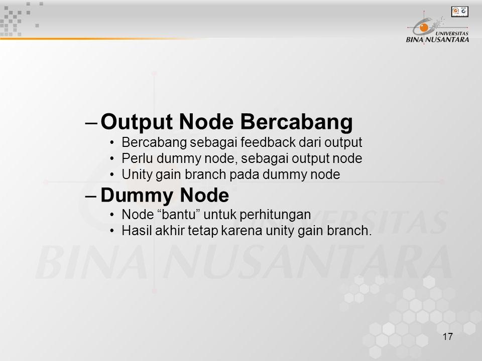 17 –Output Node Bercabang Bercabang sebagai feedback dari output Perlu dummy node, sebagai output node Unity gain branch pada dummy node –Dummy Node Node bantu untuk perhitungan Hasil akhir tetap karena unity gain branch.
