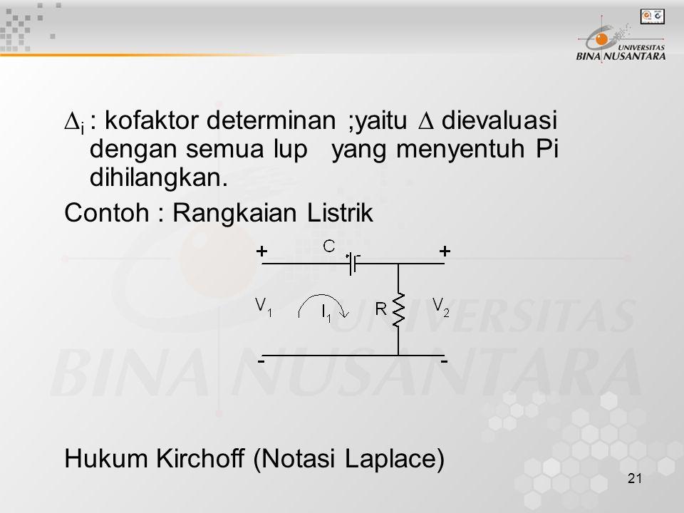 21  i : kofaktor determinan ;yaitu  dievaluasi dengan semua lup yang menyentuh Pi dihilangkan. Contoh : Rangkaian Listrik Hukum Kirchoff (Notasi Lap