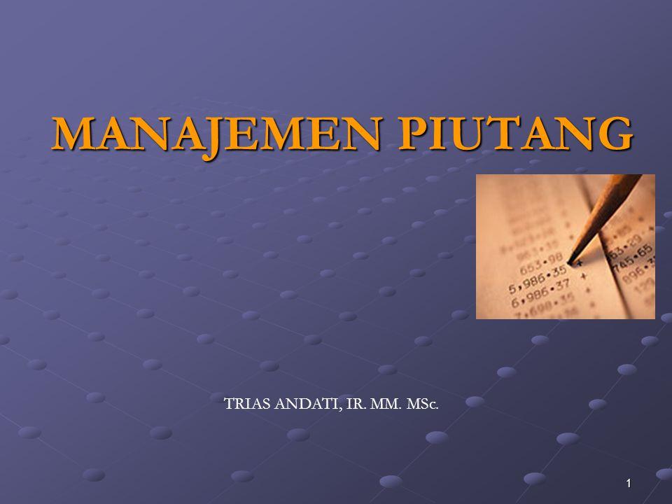 1 TRIAS ANDATI, IR. MM. MSc. MANAJEMEN PIUTANG