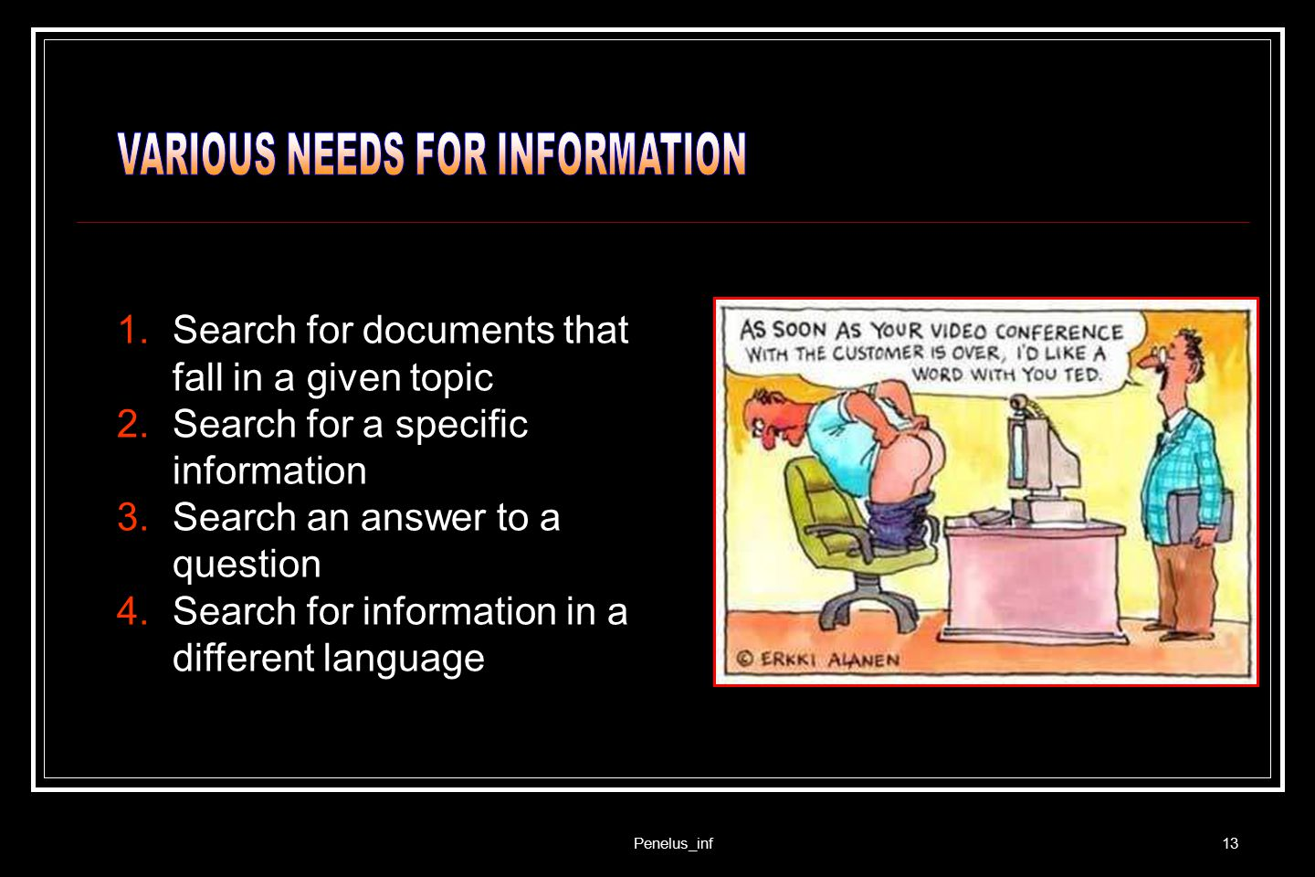 Penelus_inf13 1.Search for documents that fall in a given topic 2.Search for a specific information 3.Search an answer to a question 4.Search for info