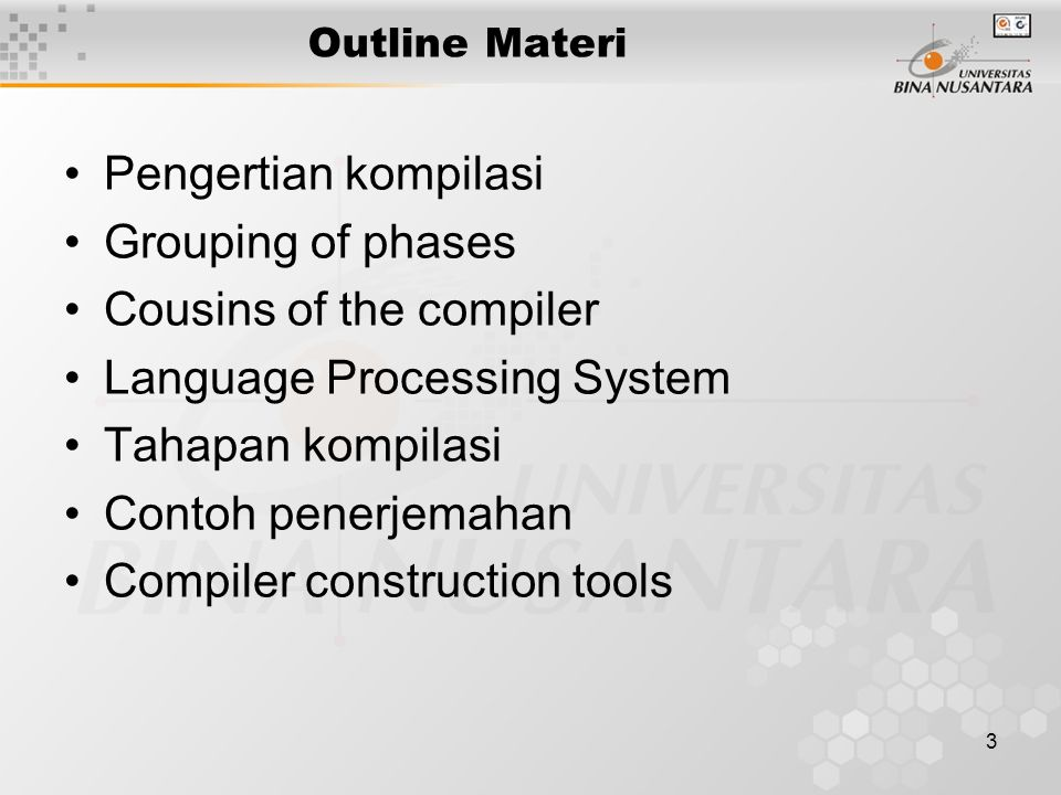 3 Outline Materi Pengertian kompilasi Grouping of phases Cousins of the compiler Language Processing System Tahapan kompilasi Contoh penerjemahan Comp