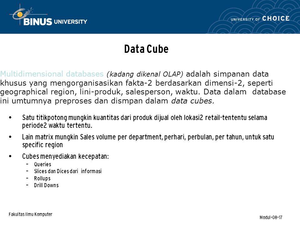 Fakultas Ilmu Komputer Modul-08-17 Data Cube Satu titikpotong mungkin kuantitas dari produk dijual oleh lokasi2 retail-tententu selama periode2 waktu tertentu.