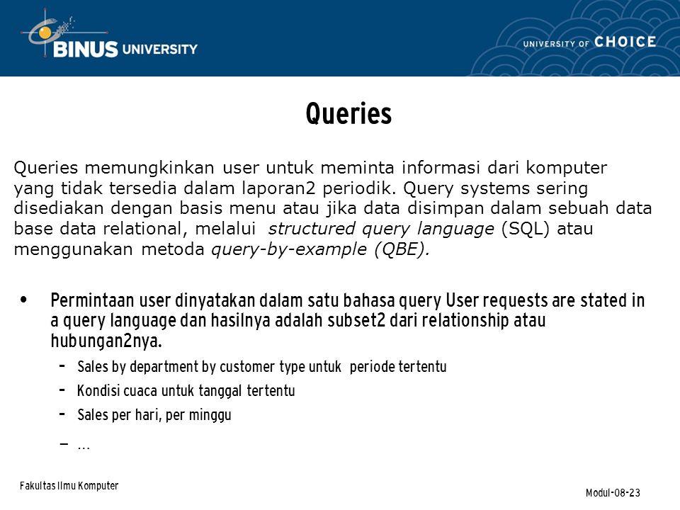 Fakultas Ilmu Komputer Modul-08-23 Queries Permintaan user dinyatakan dalam satu bahasa query User requests are stated in a query language dan hasilnya adalah subset2 dari relationship atau hubungan2nya.