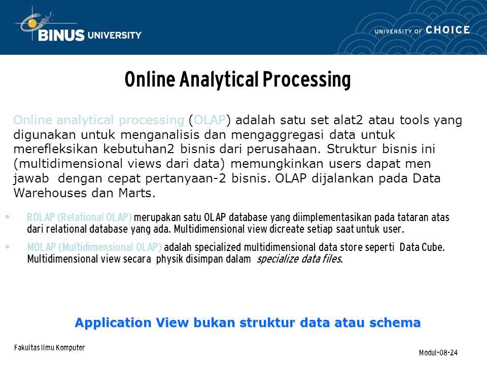 Fakultas Ilmu Komputer Modul-08-24 Online Analytical Processing ROLAP (Relational OLAP) merupakan satu OLAP database yang diimplementasikan pada tataran atas dari relational database yang ada.