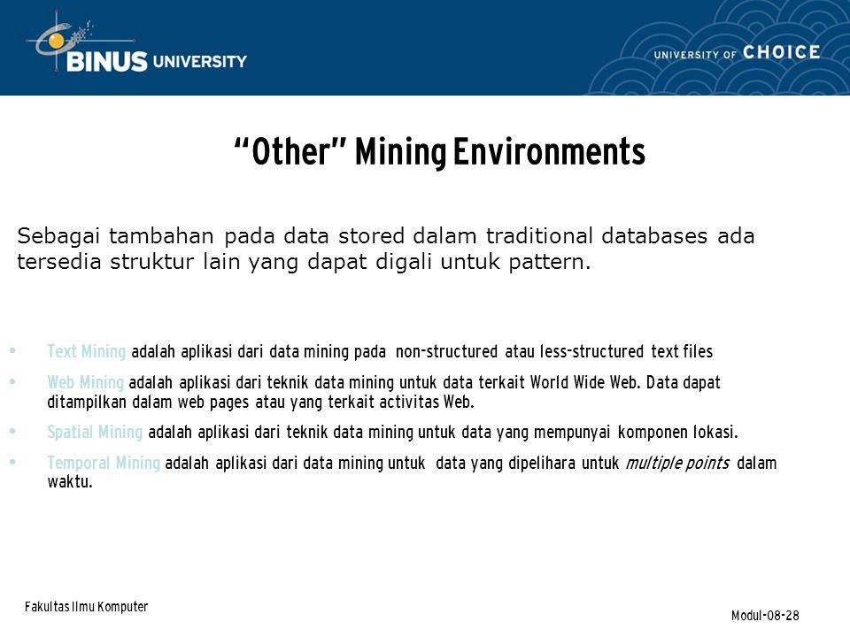 Fakultas Ilmu Komputer Modul-08-28 Other Mining Environments Text Mining adalah aplikasi dari data mining pada non-structured atau less-structured text files Web Mining adalah aplikasi dari teknik data mining untuk data terkait World Wide Web.