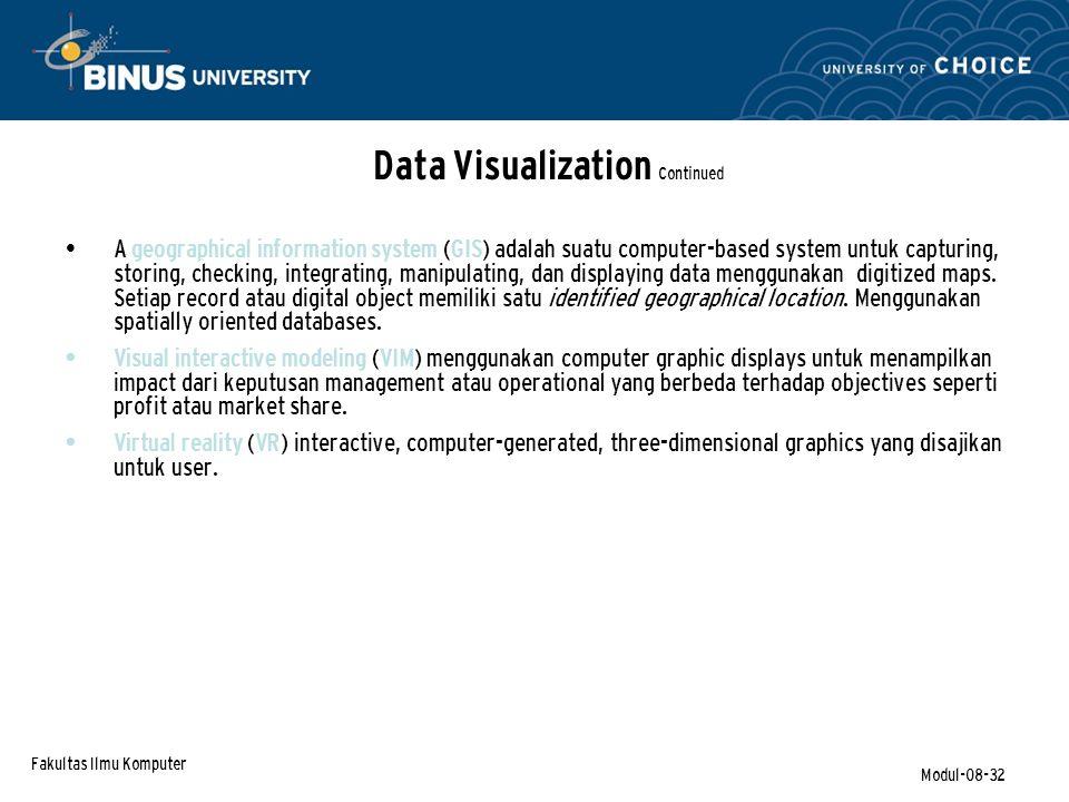 Fakultas Ilmu Komputer Modul-08-32 Data Visualization Continued A geographical information system (GIS) adalah suatu computer-based system untuk capturing, storing, checking, integrating, manipulating, dan displaying data menggunakan digitized maps.
